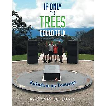 If Only The Trees Could Talk Kokoda in my Footsteps by Jones & KristyLee