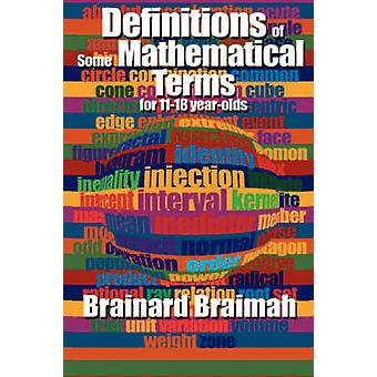 Definitions of Some Mathematical Terms for 1118 Year Olds by Braimah & Brainard M. B. E.