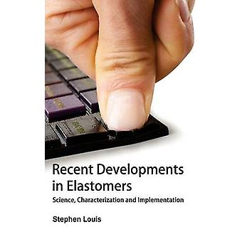 Recent Developments in Elastomers Science Characterization and Implementation by Louis & Stephen