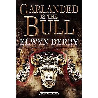 Garlanded Is the Bull by Berry & Elwyn