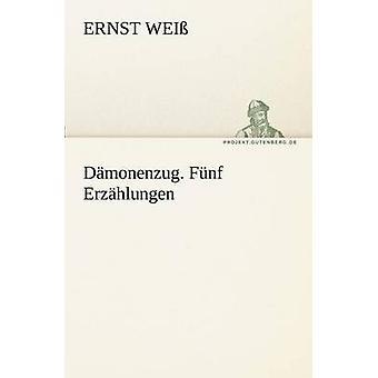 Damonenzug. Funf Erzahlungen by Wei & Ernst