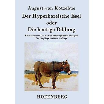 Der Hyperboreische Esel oder dø heutige Bildung av August von Kotzebue
