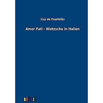 Amor Fati  Nietzsche in Italien by de Poutales & Guy