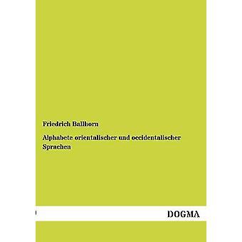 Alphabete orientalischer und occidentalischer Sprachen by Ballhorn & Friedrich