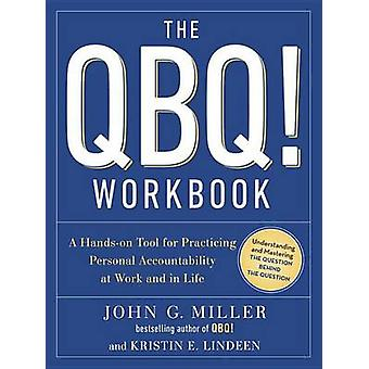 The QBQ! Workbook - A Hands-On Tool for Practicing Personal Accountabi