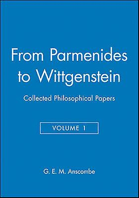 From Parmenides to Wittgenstein by G. E. M. Anscombe - 9780631129226