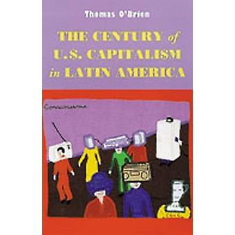 The Century of U.S.Capitalism in Latin America by Thomas F. O'Brien -