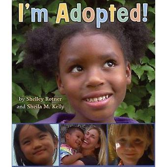 I'm Adopted! by Shelley Rotner - Sheila M Kelly - Sheila Kelly - Shel