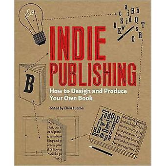 Indie Publishing - How to Design and Produce Your Own Book by Ellen Lu