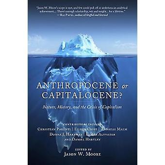 Anthropocene or Capitalocene? - Nature - History - and the Crisis of C