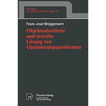 Objektorientierte Und Verteilte Losung Von Optimierungsproblemen by Bruggemann & Frank Josef