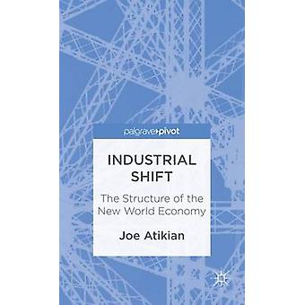 Industrial Shift The Structure of the New World Economy by Atikian & Joe