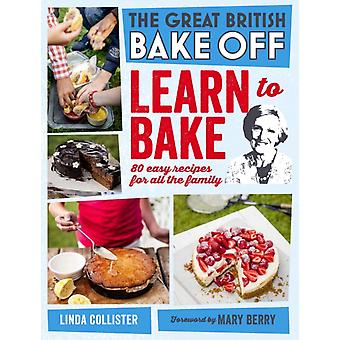 Great British Bake Off: Learn to Bake: 80 easy recipes for all the family (Hardcover) by Collister Linda