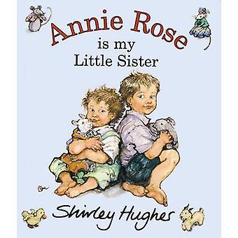 Annie Rose es mi hermanita por Shirley Hughes - libro 9780099408567