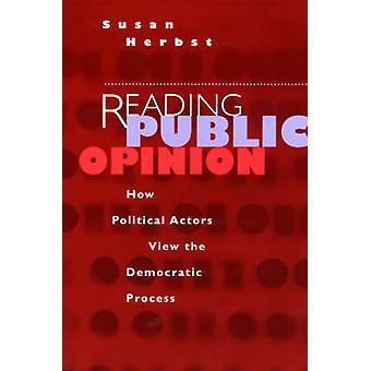 Reading Public Opinion - How Political Actors View the Democratic Proc