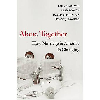 Alone Together - How Marriage in America is Changing by Paul R. Amato