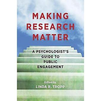 Making Research Matter - A Psychologist's Guide to Public Engagement b
