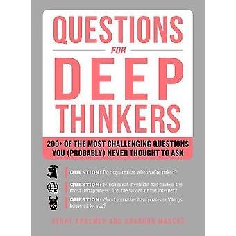 Questions for Deep Thinkers - 200+ of the Most Challenging Questions Y