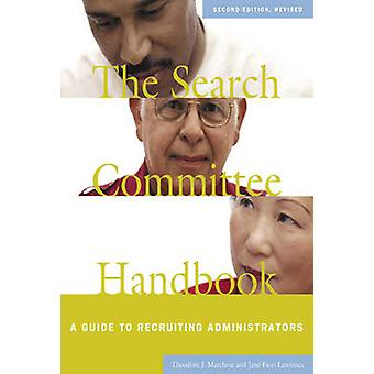 The Search Committee Handbook - A Guide to Recruiting Administrators (