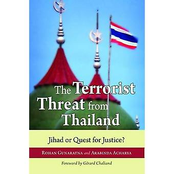 The Terrorist Threat from Thailand - Jihad or Quest for Justice? by Ro