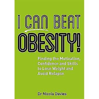 Je peux battre l'obésité! -Trouver la Motivation - t confiance et les aptitudes