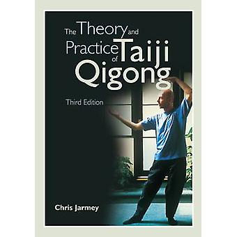 The Theory and Practice of Taiji Qigong by Chris Jarmey - 97819053673