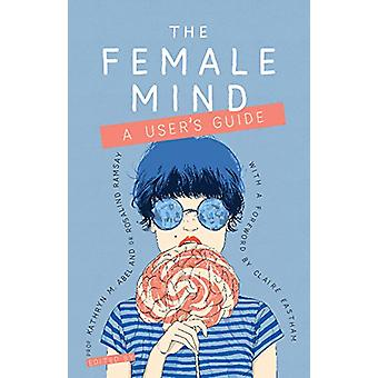 The Female Mind - A User's Guide by Kathryn Abel - 9781909726802 Book