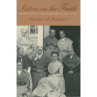 Sisters in the Faith - Shaker Women and Equality of the Sexes by Glend