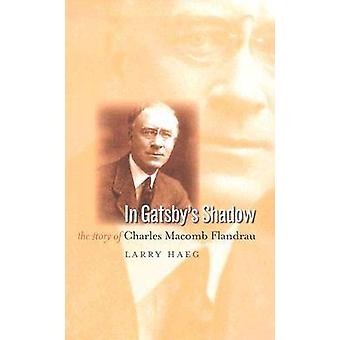 In Gatsby's Shadow - The Story of Charles Macomb Flandrau by Larry Hae