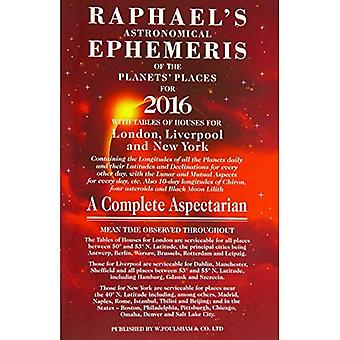 Raphael's Astrological Ephemeris 2016: Of the Planets' Places for 2016 (Raphael's Astronomical Ephemeris of the...