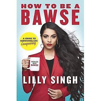 Comment être un Bawse: un Guide pour la conquête de la vie