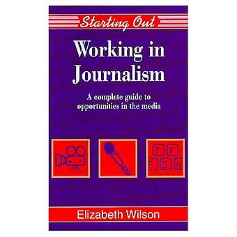 Working in Journalism: A Complete Guide to Opportunities in the Media (Starting Out)
