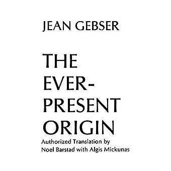 The Ever-present Origin: The Foundations and Manifestations of the Aperspectival World (Englis Series, No 1)