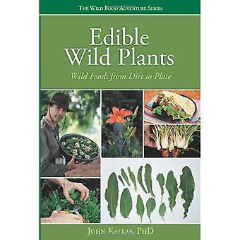 Edible Wild Plants: Wild Foods from Dirt to Plate