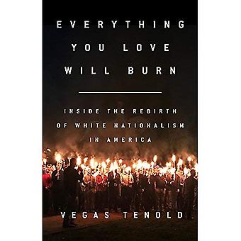 Everything You Love Will Burn: Inside the Rebirth of White Nationalism in America (Hardback)