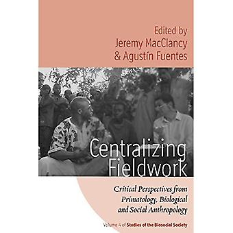Centralizing Fieldwork: Critical Perspectives from Primatology, Biological and Social Anthropology (Studies of...