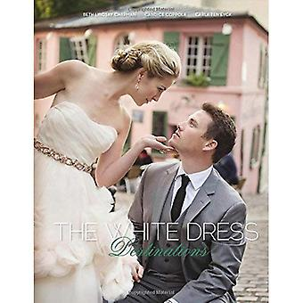 The White Dress Destinations: The Definitive� Guide to Planning the New� Destination Wedding