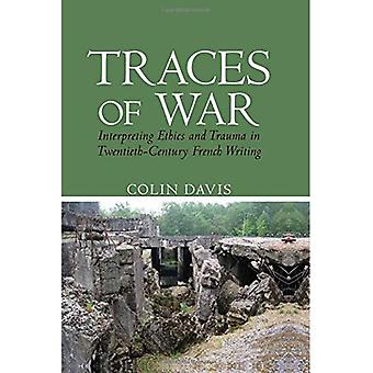 Traces of War: Interpreting� Ethics and Trauma in Twentieth-Century French Writing (Contemporary French� and Francophone Cultures)