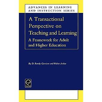 A Transactional Perspective on Teaching and Learning A Framework for Adult and Higher Education by Garrison & D. R.