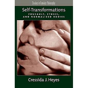 SelfTransformations Foucault Ethics and Normalized Bodies by Heyes & Cressida J.