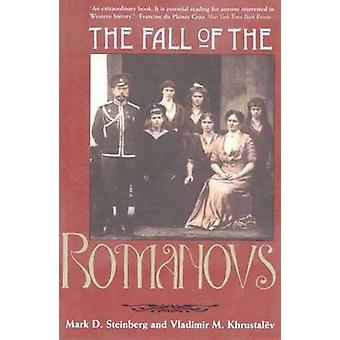 The Fall of the Romanovs Political Dreams and Personal Struggles in a Time of Revolution by Steinberg & Mark D.
