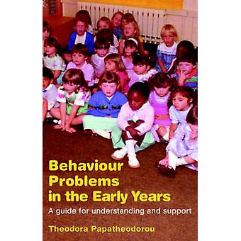 Behaviour Problems in the Early Years A Guide for Understanding and Support by Papatheodorou & Theodora