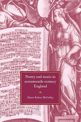 Poetry and Music in SeventeenthCentury England by McColley & Diane Kelsey