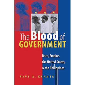 Il sangue di governo gara impero negli Stati Uniti e Filippine di Kramer & Paul A.