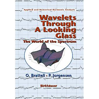 Wavelets Through a Looking Glass  The World of the Spectrum by Bratteli & Ola