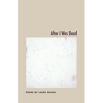 After I Was Dead by Mullen & Laura