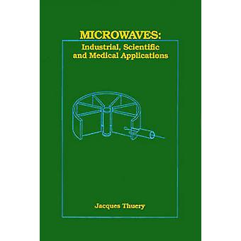 Microwaves Industrial Scientific and Medical Applications by Thuery & Jacques