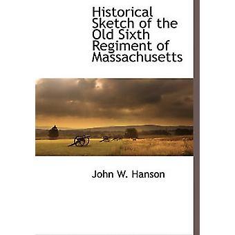 Historisk skiss av gamla sjätte regimenten av Massachusetts av Hanson & John W.