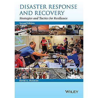 Katastrophenhilfe und Recovery-Strategien und Taktiken für die Ausfallsicherheit von McEntire & David A.