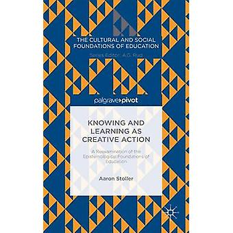 Knowing and Learning as Creative Action A Reexamination of the Epistemological Foundations of Education by Stoller & Aaron
